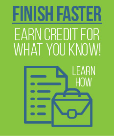 Finish Faster. Earn credit for what you know. Learn how.