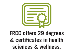 FRCC offers 12 degree & certificate programs in the health & wellness field.