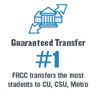 Guaranteed Transfer- #1 FRCC transfers the most students to CU, CSU, Metro