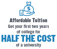 Affordable Tuition- Get your first two years of college for half the cost of a university.